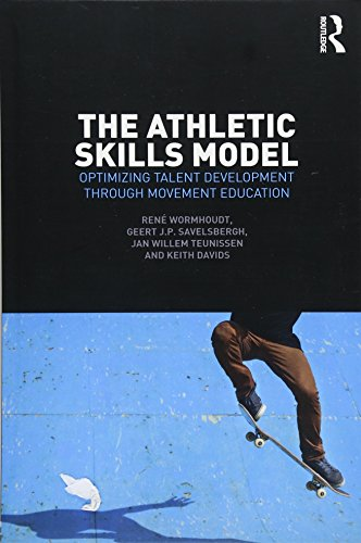 The Athletic Skills Model: Optimizing Talent Development Through Movement Education von Routledge