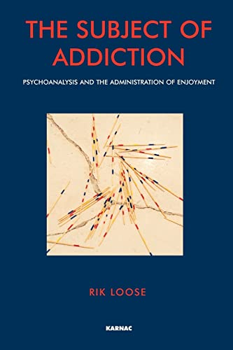 The Subject of Addiction: Psychoanalysis and The Administration of Enjoyment von Taylor & Francis Ltd