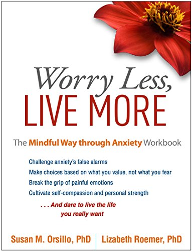 Worry Less, Live More: The Mindful Way through Anxiety Workbook von Taylor & Francis Ltd.