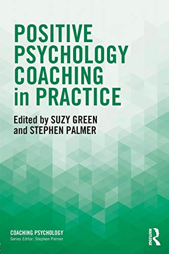 Positive Psychology Coaching in Practice (Coaching Psychology) von Taylor & Francis