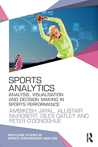 Sports Analytics: Analysis, Visualisation and Decision Making in Sports Performance (Routledge Studies in Sports Performance Analysis) von Routledge