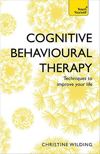 Cognitive Behavioural Therapy (CBT): Evidence-based, goal-oriented self-help techniques: a practical CBT primer and self help classic (Teach Yourself) von Teach Yourself