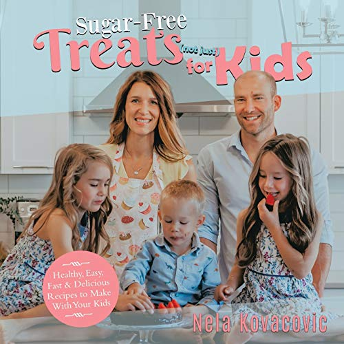Sugar Free Treats (not just) for Kids: Healthy, Easy, Fast & Delicious Recipes to Make With Your Kids von Tellwell Talent