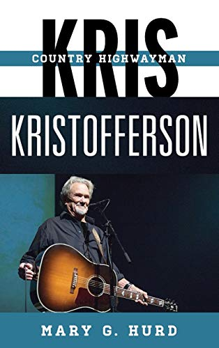 Kris Kristofferson: Country Highwayman (Tempo: A Rowman & Littlefield Music Series on Rock, Pop, and Culture) von Rowman & Littlefield Publishers