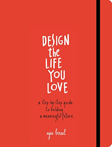 Design the Life You Love: A Step-by-Step Guide to Building a Meaningful Future von Ten Speed Press