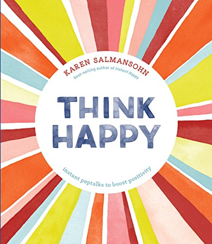 Think Happy: Instant Peptalks to Boost Positivity von Random House Us; Ten Speed Press
