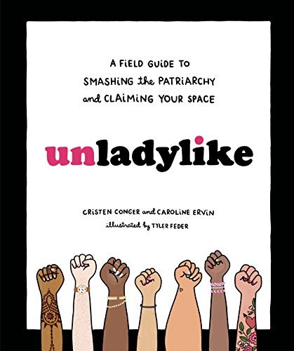Unladylike: A Field Guide to Smashing the Patriarchy and Claiming Your Space von Random House LCC US