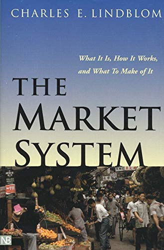The Market System: What It Is, How It Works, and What To Make of It (The Institution for Social and Policy St) von Yale University Press