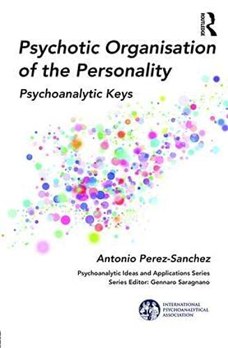 Psychotic Organisation of the Personality: Psychoanalytic Keys (Psychoanalytic Ideas and Applications) von Taylor & Francis Ltd