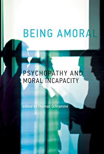 Being Amoral: Psychopathy and Moral Incapacity (Philosophical Psychopathology) von The MIT Press