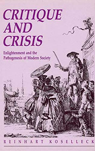 Critique and Crisis: Enlightenment and the Pathogenesis of Modern Society (Studies in Contemporary German Social Thought) von The MIT Press