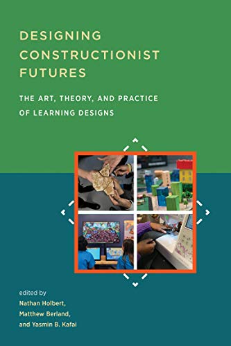 Designing Constructionist Futures: The Art, Theory, and Practice of Learning Designs von The MIT Press