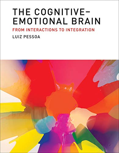 Cognitive-Emotional Brain: From Interactions  to Integration (Mit Press) von The MIT Press