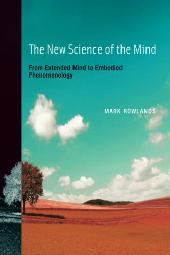 The New Science of the Mind (MIT Press): From Extended Mind to Embodied Phenomenology von The MIT Press