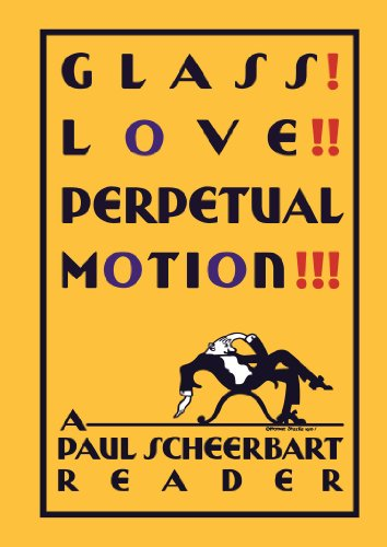 Glass! Love!! Perpetual Motion!!!: A Paul Scheerbart Reader von University of Chicago Press
