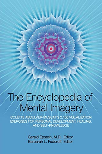 Encyclopedia of Mental Imagery: Colette Aboulker-Muscat's 2,100 Visualization Exercises for Personal Development, Healing, and Self-Knowledge von Theoklesia, Llc