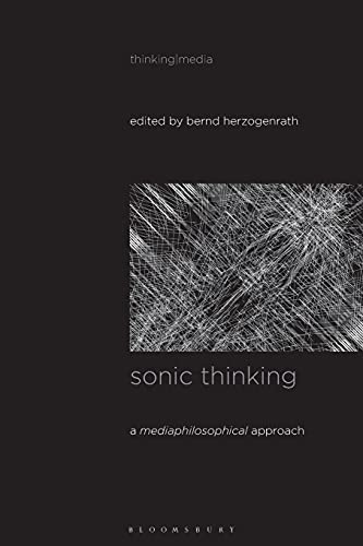 Sonic Thinking: A Media Philosophical Approach (Thinking Media) von Bloomsbury Academic