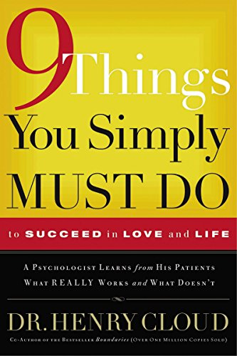 9 Things You Simply Must Do to Succeed in Love and Life: A Psychologist Learns from His Patients What Really Works and What Doesn't von Thomas Nelson