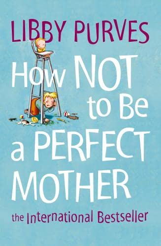 How Not to Be a Perfect Mother: The International Bestseller: The International Bestseller von Thorsons
