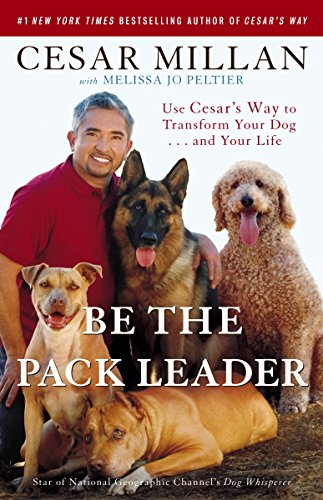 Be the Pack Leader: Use Cesar's Way to Transform Your Dog . . . and Your Life von Three Rivers Press