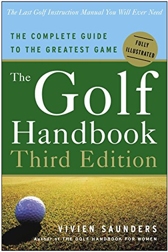The Golf Handbook, Third Edition: The Complete Guide to the Greatest Game von Three Rivers Press