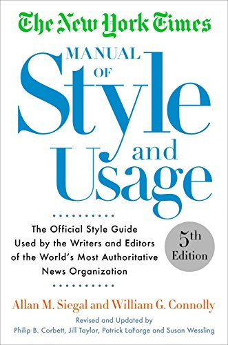 The New York Times Manual of Style and Usage, 5th Edition: The Official Style Guide Used by the Writers and Editors of the World's Most Authoritative News Organization von Three Rivers Press