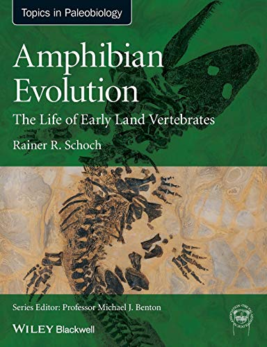 Amphibian Evolution: The Life of Early Land Vertebrates: The Life of Early Land Vertebrates (Topics in Paleobiology) von Wiley-Blackwell