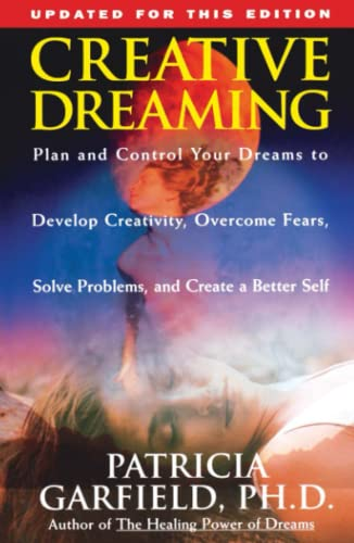 Creative Dreaming: Plan And Control Your Dreams To Develop Creativity, Overcome Fears, Solve Problems, And Create A Better Self von Touchstone