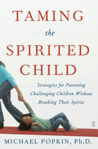 Taming the Spirited Child: Strategies for Parenting Challenging Children Without Breaking Their Spirits von Touchstone