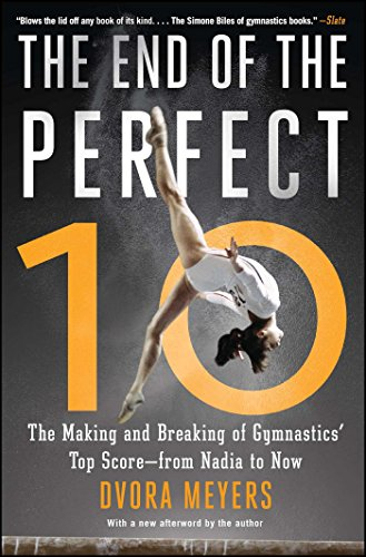 The End of the Perfect 10: The Making and Breaking of Gymnastics' Top Score ―from Nadia to Now von Atria Books