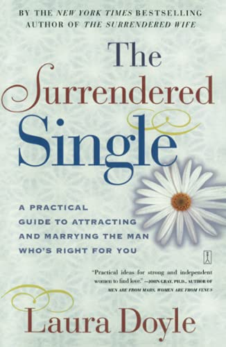 The Surrendered Single: A Practical Guide to Attracting and Marrying the Man Who's Right for You: A Practical Guide to Attracting the Man Who's Right for You von Touchstone