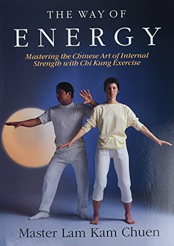 The Way of Energy: A Gaia Original: Mastering the Chinese Art of Internal Strength with Chi Kung Exercise von Atria Books