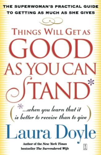 Things Will Get as Good as You Can Stand: (. . . When you learn that it is better to receive than to give) The Superwoman's Practical Guide to Getting as Much as She Gives von Touchstone