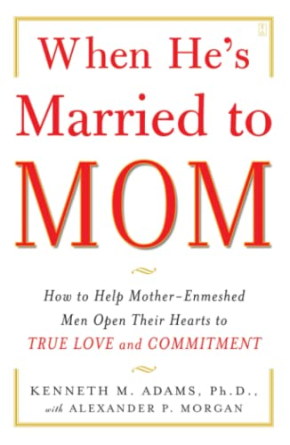 When He's Married to Mom: How to Help Mother-Enmeshed Men Open Their Hearts to True Love and Commitment von Fireside