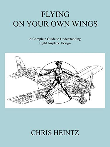 Flying on Your Own Wings: A Complete Guide to Understanding Light Airplane Design von Trafford Publishing