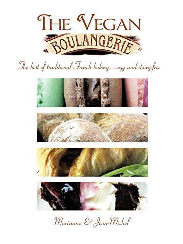 The Vegan Boulangerie: The best of traditional French baking . . . egg and dairy-free von Trafford Publishing