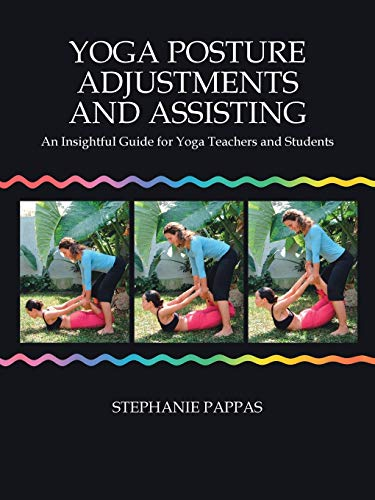 Yoga Posture Adjustments and Assisting: An Insightful Guide for Yoga Teachers and Students von Trafford
