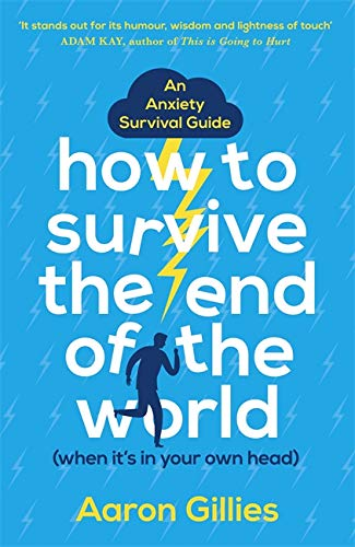 How to Survive the End of the World (When it's in Your Own Head): An Anxiety Survival Guide von Two Roads