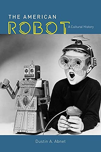 The American Robot: A Cultural History von University of Chicago Press
