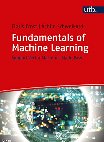 Fundamentals of Machine Learning: support vectors made easy: Support Vector Machines Made Easy von UTB GmbH