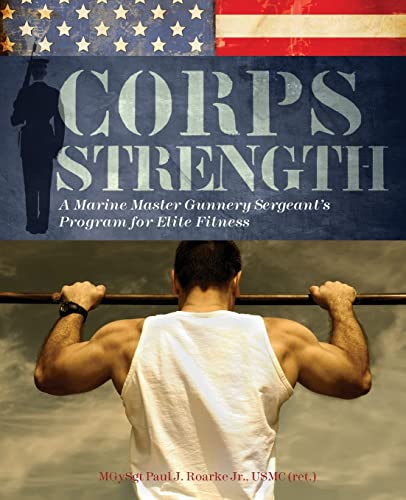 Corps Strength: A Marine Master Gunnery Sergeant's Program for Elite Fitness von Ulysses Press