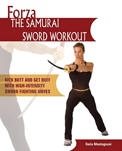 Forza The Samurai Sword Workout: Kick Butt and Get Buff with High-Intensity Sword Fighting Moves (Dirty Everyday Slang) von Ulysses Press