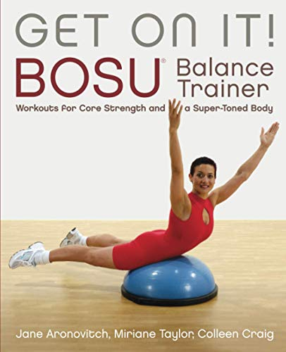 Get On It!: BOSU® Balance Trainer Workouts for Core Strength and a Super Toned Body (Dirty Everyday Slang) von Ulysses Press