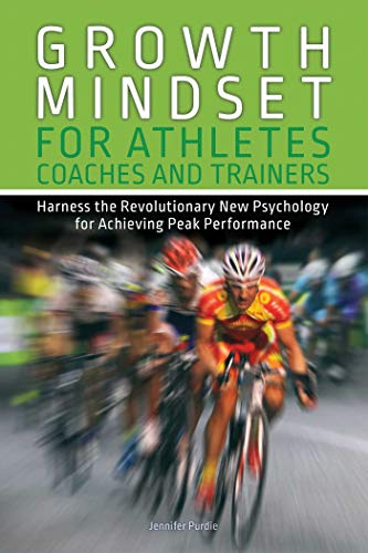 Growth Mindset for Athletes, Coaches and Trainers: Harness the Revolutionary New Psychology for Achieving Peak Performance von Ulysses Press