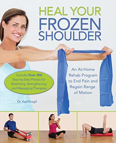 Heal Your Frozen Shoulder: An At-Home, Rehab Program to End Pain and Regain Range of Motion von Ulysses Press