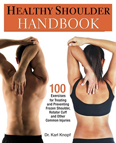 Healthy Shoulder Handbook: 100 Exercises for Treating and Preventing Frozen Shoulder, Rotator Cuff and other Common Injuries von Ulysses Press