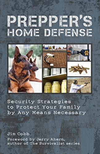 Prepper's Home Defense: Security Strategies to Protect Your Family by Any Means Necessary von Ulysses Press