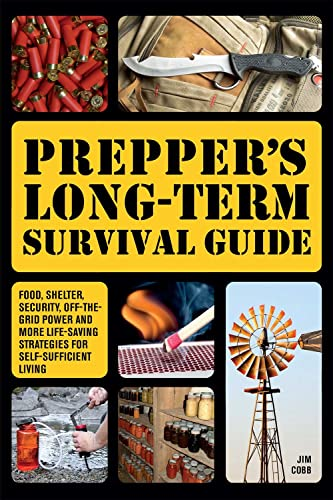 Prepper's Long-Term Survival Guide: Food, Shelter, Security, Off-the-Grid Power and More Life-Saving Strategies for Self-Sufficient Living von Ulysses Press