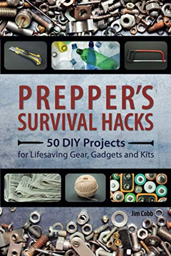 Prepper's Survival Hacks: 50 DIY Projects for Lifesaving Gear, Gadgets and Kits von Ulysses Press