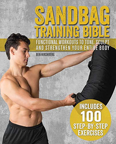 Sandbag Training Bible: Functional Workouts to Tone, Sculpt and Strengthen Your Entire Body von Ulysses Press